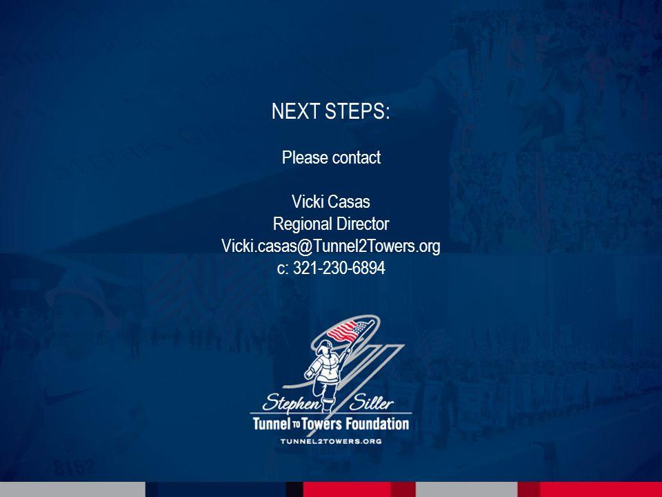 NEXT STEPS: Please contact Vicki Casas Regional Director Vicki.casas@Tunnel2Towers.org c: 321-230-6894
