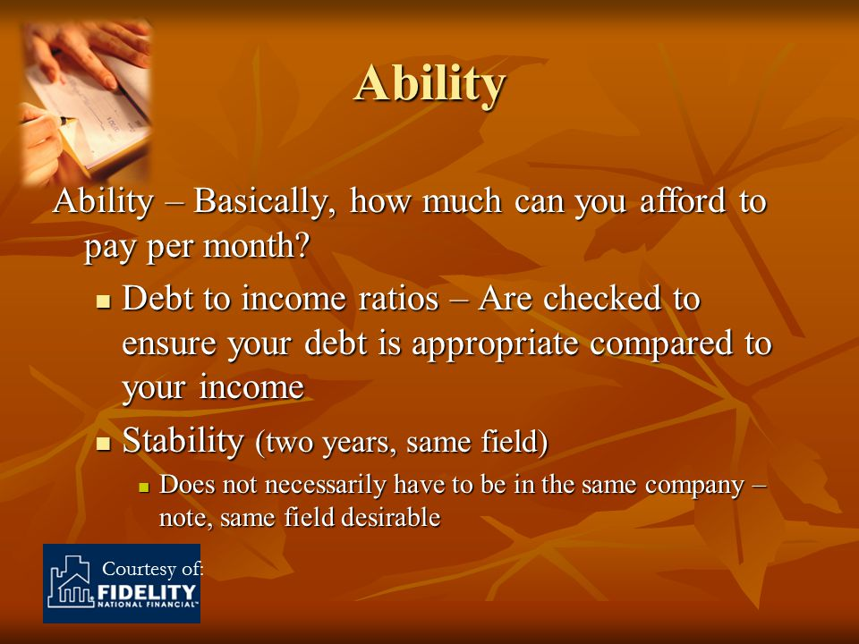 Courtesy of: Ability Ability – Basically, how much can you afford to pay per month.