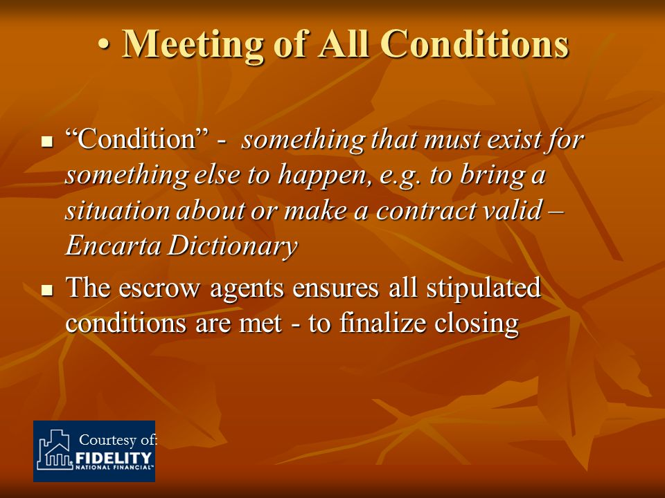 Courtesy of: Meeting of All Conditions Meeting of All Conditions Condition - something that must exist for something else to happen, e.g.