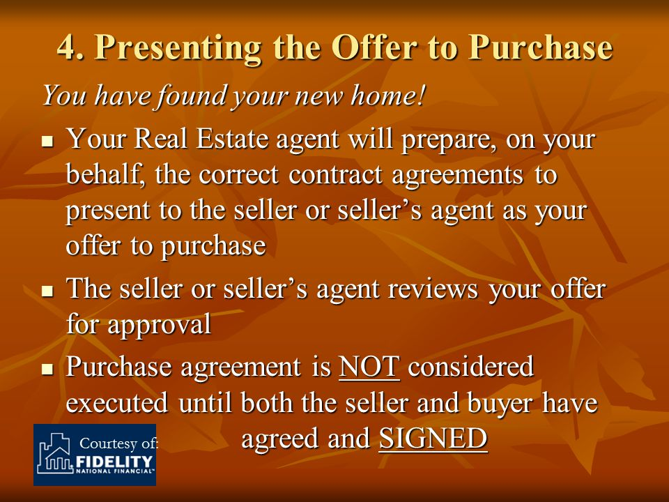 Courtesy of: 4. Presenting the Offer to Purchase You have found your new home.