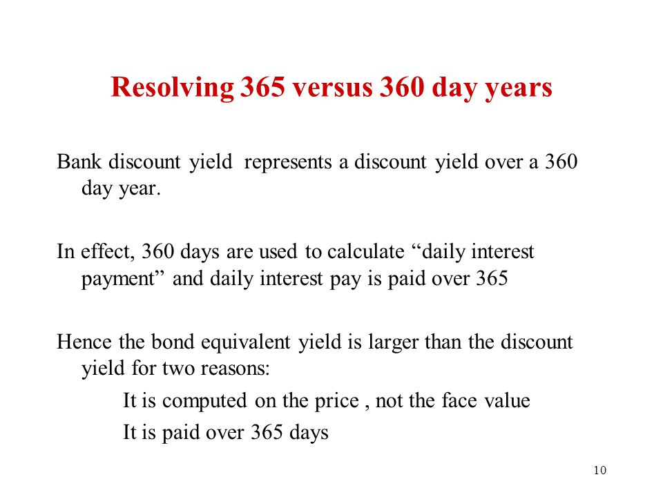 Resolving 365 versus 360 day years Bank discount yield represents a discount yield over a 360 day year.