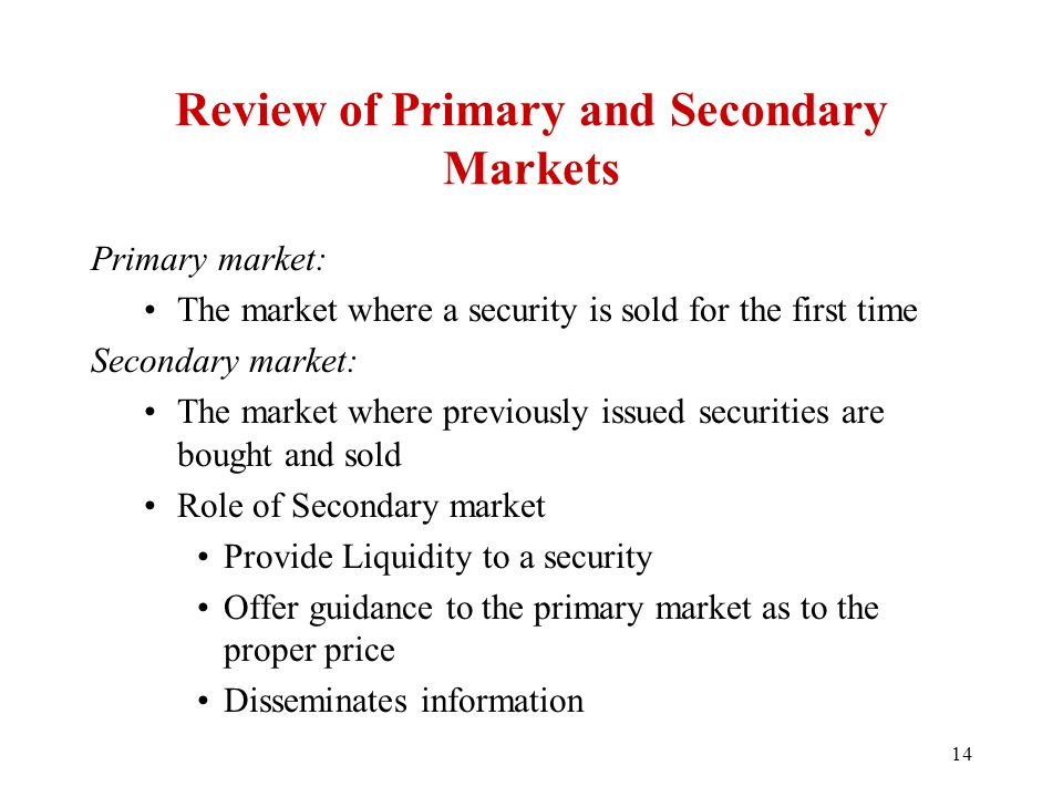 Review of Primary and Secondary Markets Primary market: The market where a security is sold for the first time Secondary market: The market where prev