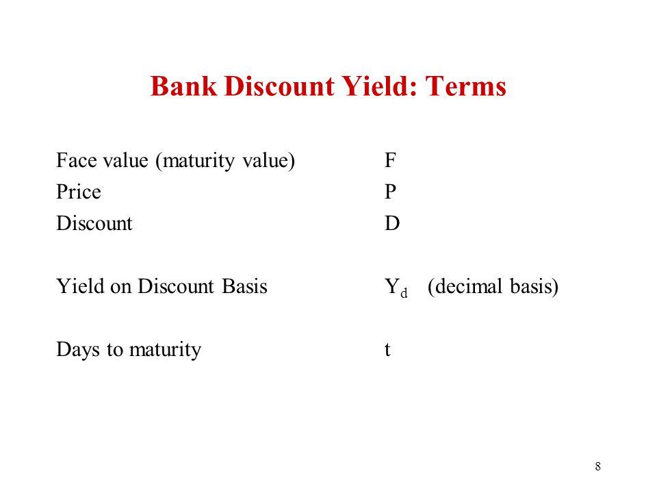 Bank Discount Yield: Terms Face value (maturity value)F PriceP DiscountD Yield on Discount BasisY d (decimal basis) Days to maturityt 8