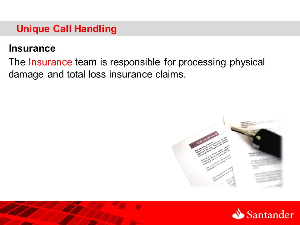 Unique Call Handling Insurance The Insurance team is responsible for processing physical damage and total loss insurance claims.
