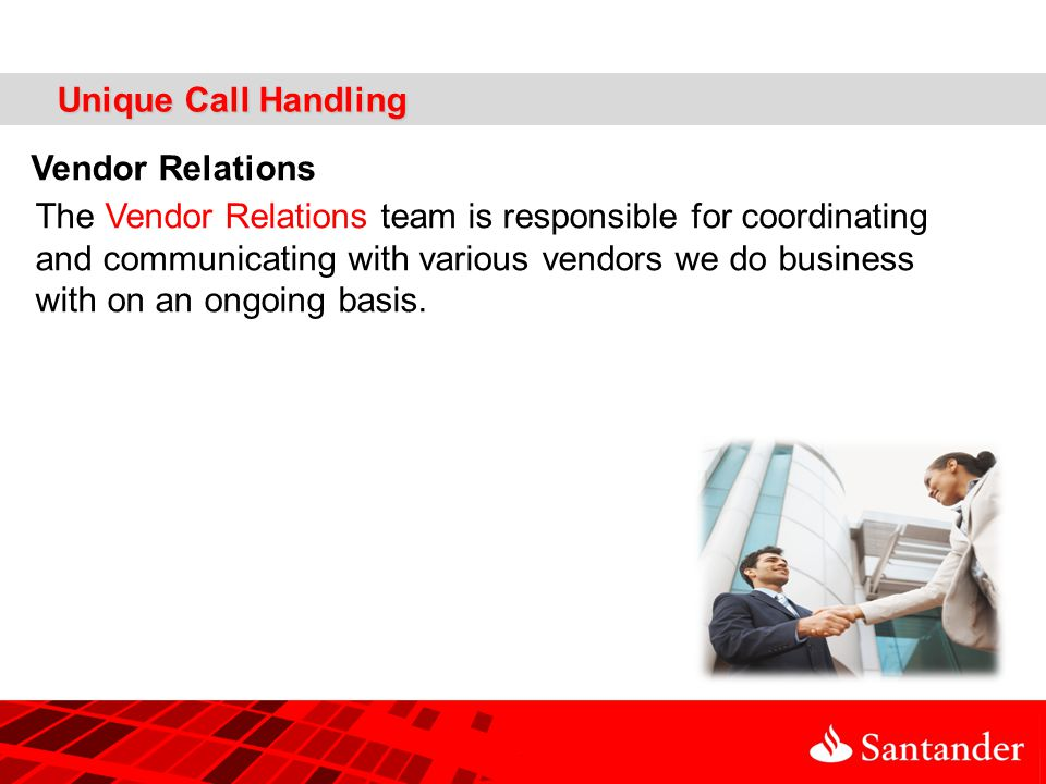 Unique Call Handling Vendor Relations The Vendor Relations team is responsible for coordinating and communicating with various vendors we do business with on an ongoing basis.