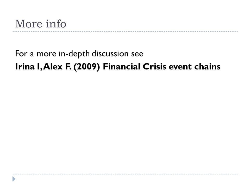 More info For a more in-depth discussion see Irina I, Alex F. (2009) Financial Crisis event chains