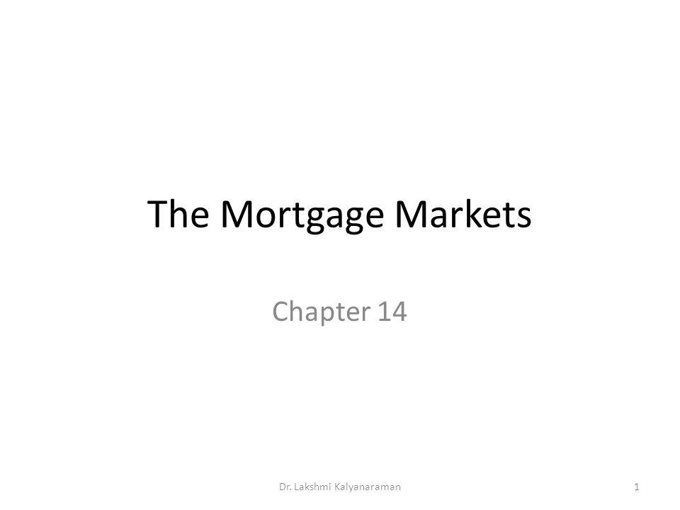 The Mortgage Markets Chapter 14 Dr. Lakshmi Kalyanaraman1