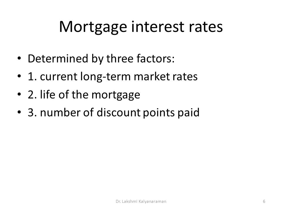 Mortgage interest rates Determined by three factors: 1.