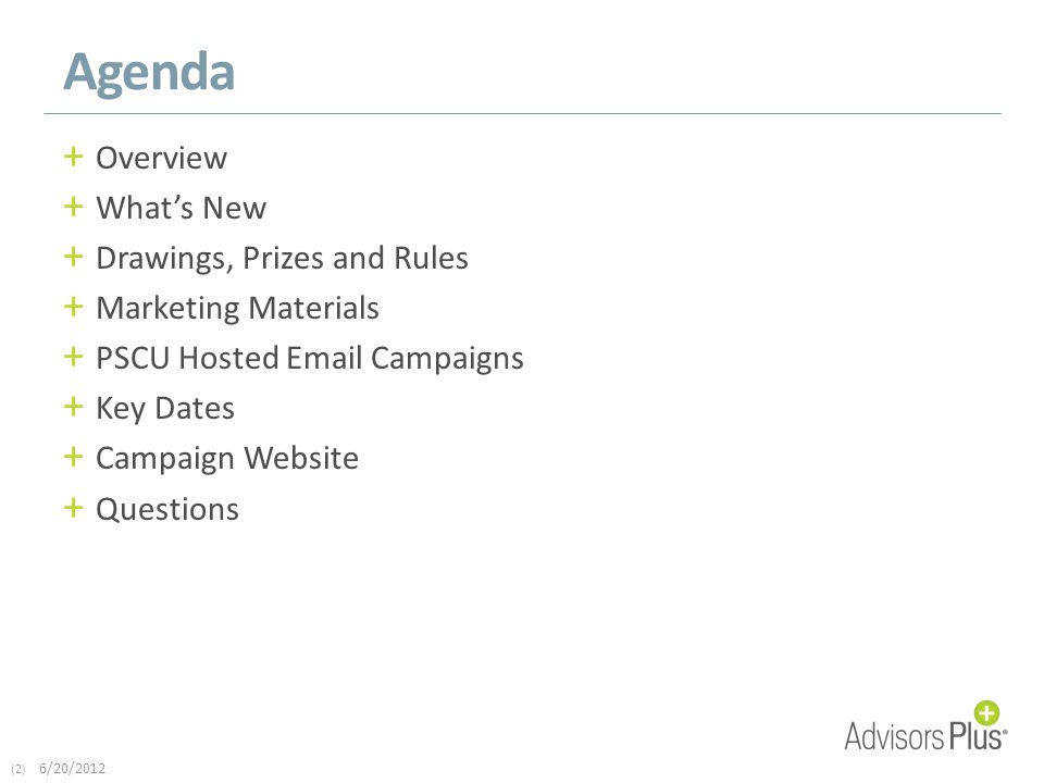 (2) 6/20/2012 Agenda + Overview + What's New + Drawings, Prizes and Rules + Marketing Materials + PSCU Hosted Email Campaigns + Key Dates + Campaign Website + Questions