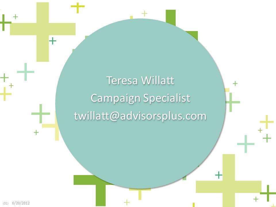 (31) 6/20/2012 Teresa Willatt Campaign Specialist twillatt@advisorsplus.com Teresa Willatt Campaign Specialist twillatt@advisorsplus.com