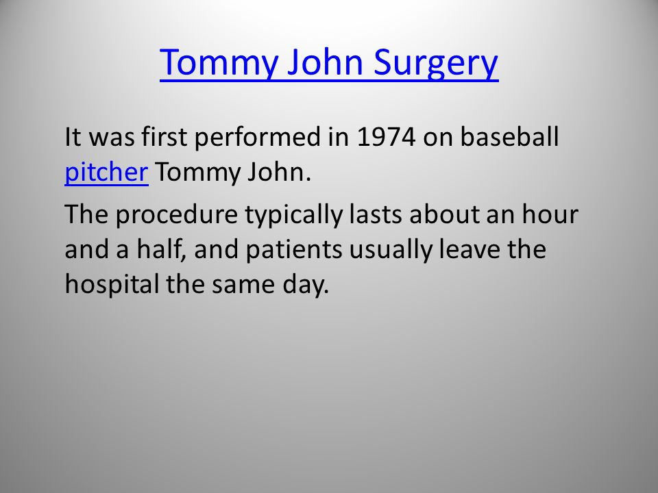 Tommy John Surgery It was first performed in 1974 on baseball pitcher Tommy John.