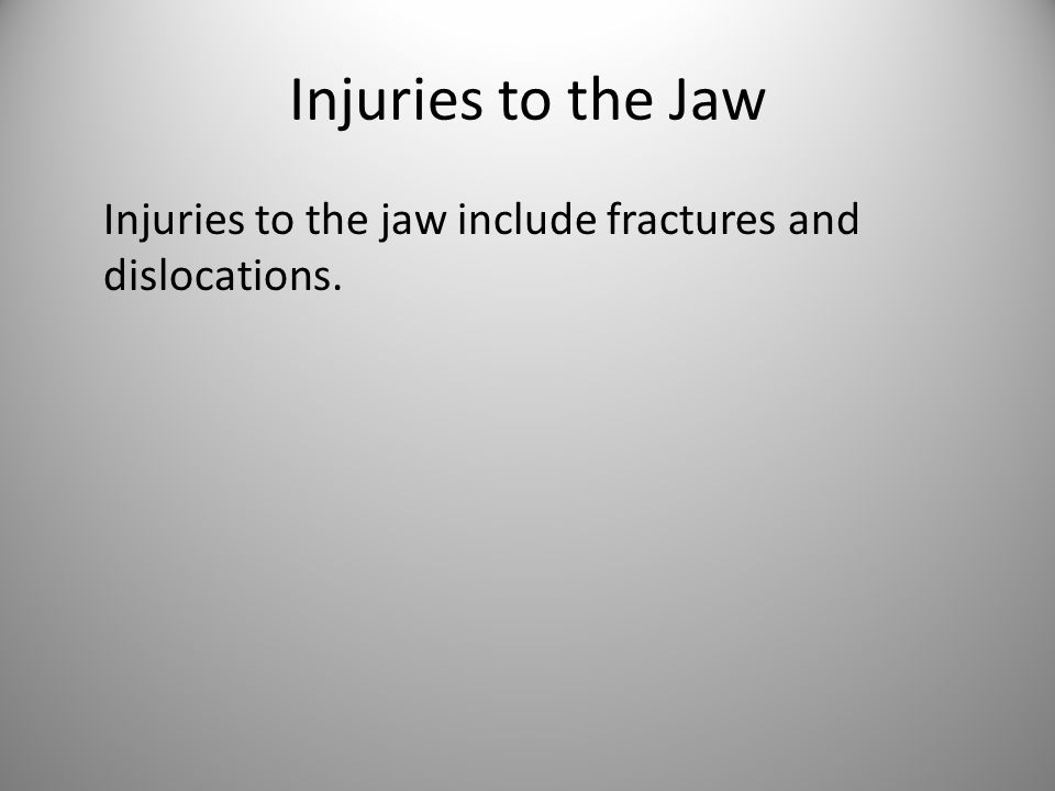 Injuries to the Jaw Injuries to the jaw include fractures and dislocations.