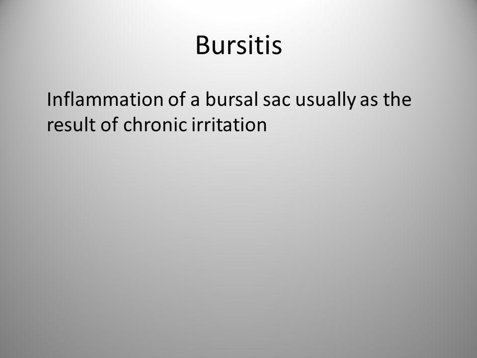 Bursitis Inflammation of a bursal sac usually as the result of chronic irritation