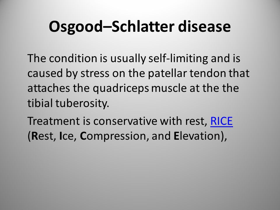 Osgood–Schlatter disease The condition is usually self-limiting and is caused by stress on the patellar tendon that attaches the quadriceps muscle at the the tibial tuberosity.