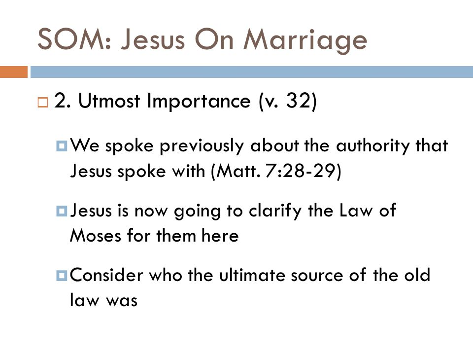 SOM: Jesus On Marriage  2. Utmost Importance (v. 32)  We spoke previously about the authority that Jesus spoke with (Matt. 7:28-29)  Jesus is now g