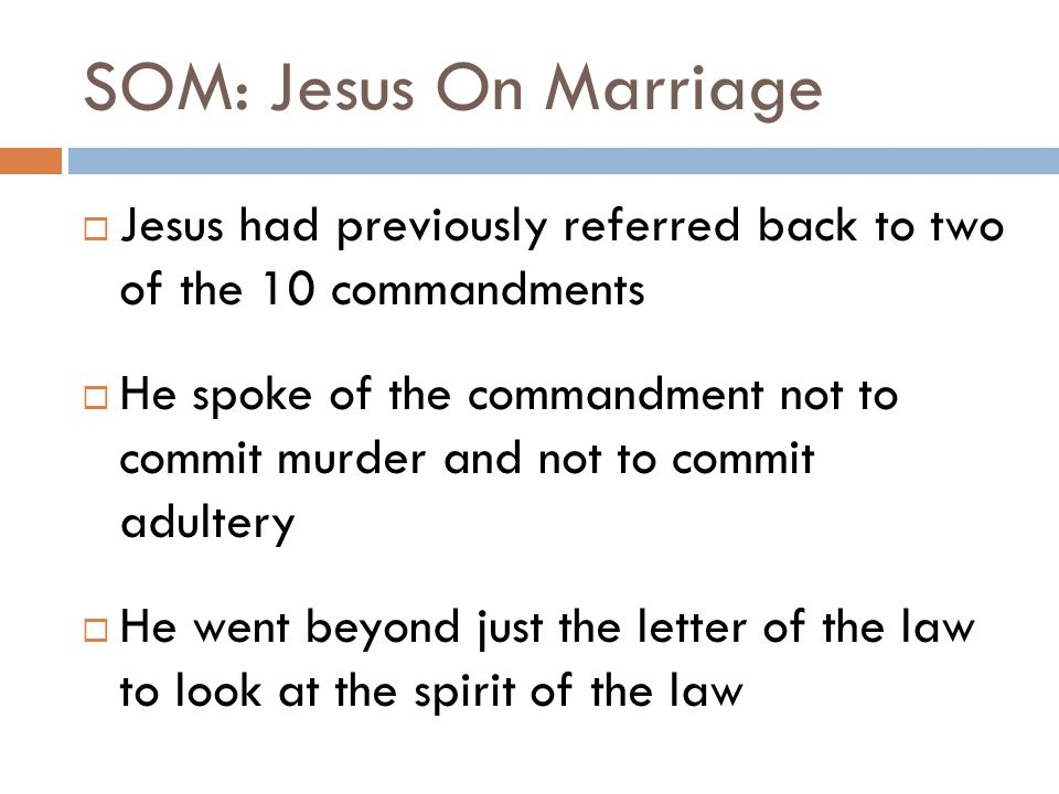 SOM: Jesus On Marriage  Jesus continues to do this through the rest of chapter 5  In the next section, Jesus intends to clear up some misunderstandings about the idea of marriage and divorce  It was apparently needed as we see in Matthew 19