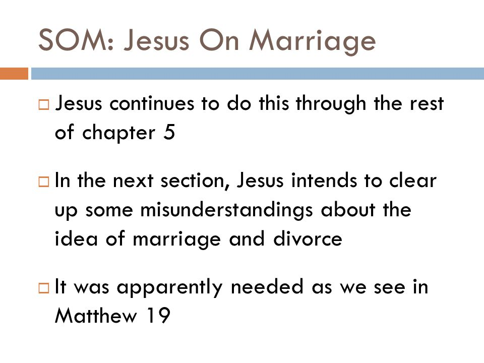 SOM: Jesus On Marriage  Jesus continues to do this through the rest of chapter 5  In the next section, Jesus intends to clear up some misunderstandi
