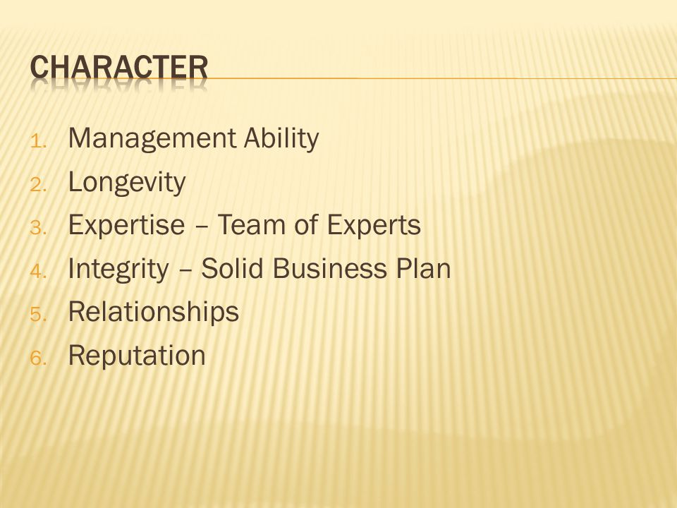 1. Management Ability 2. Longevity 3. Expertise – Team of Experts 4.