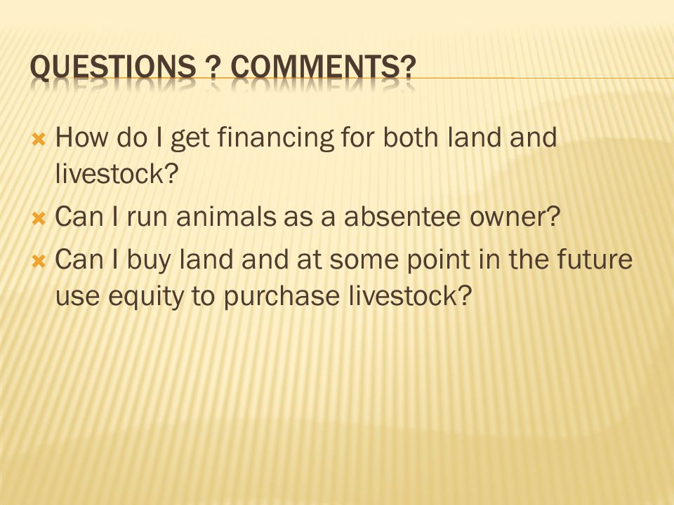  How do I get financing for both land and livestock.