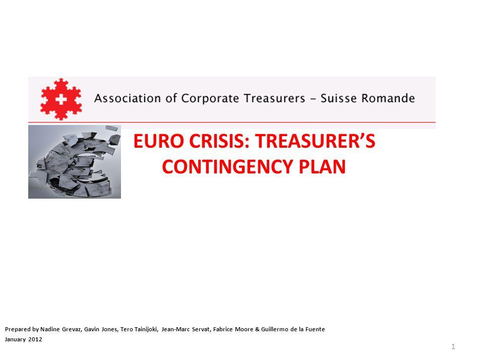 EURO CRISIS: TREASURER'S CONTINGENCY PLAN 1 Prepared by Nadine Grevaz, Gavin Jones, Tero Tainijoki, Jean-Marc Servat, Fabrice Moore & Guillermo de la Fuente January 2012