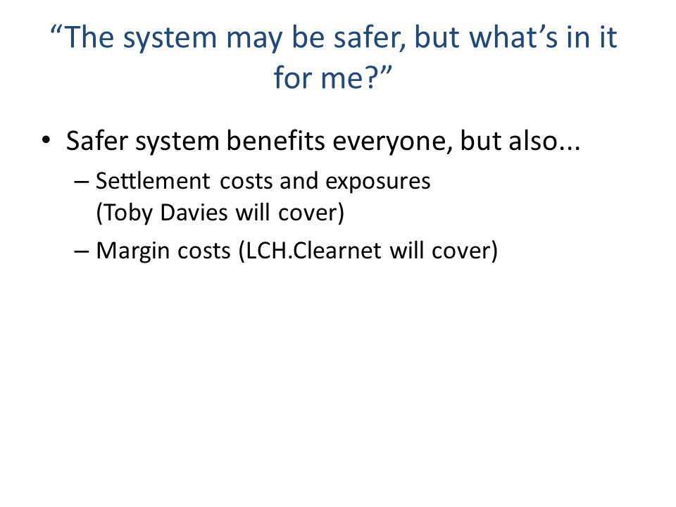 The system may be safer, but what's in it for me? Safer system benefits everyone, but also...