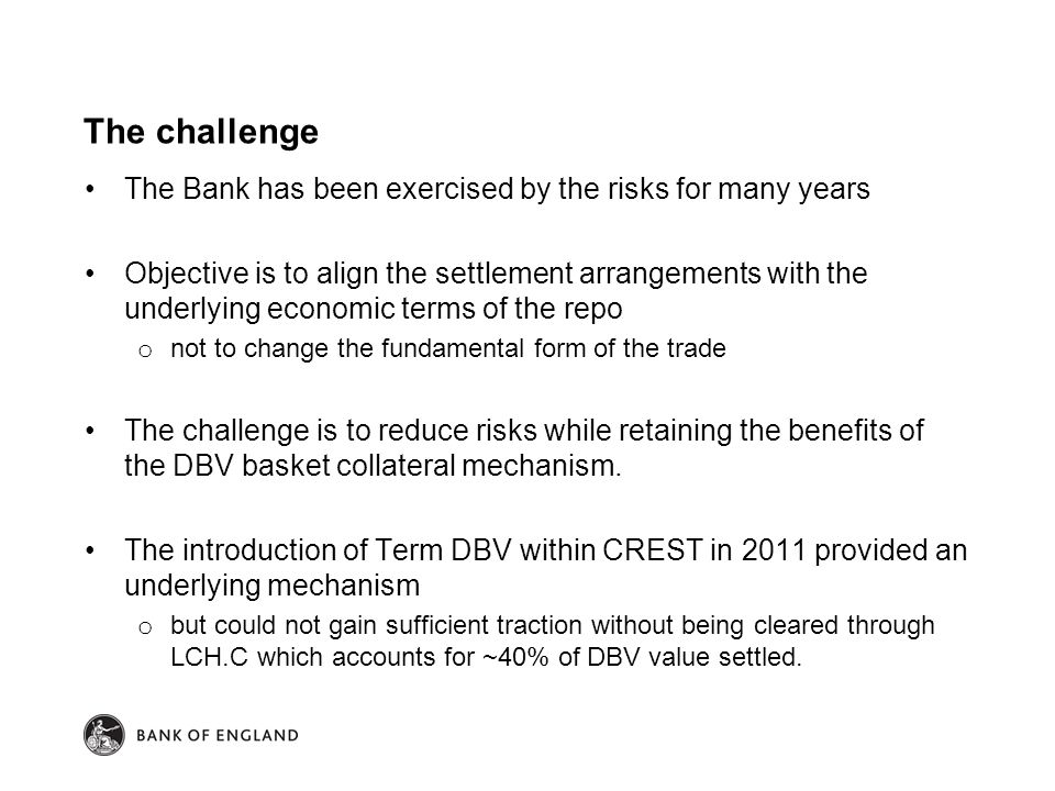 The challenge The Bank has been exercised by the risks for many years Objective is to align the settlement arrangements with the underlying economic t