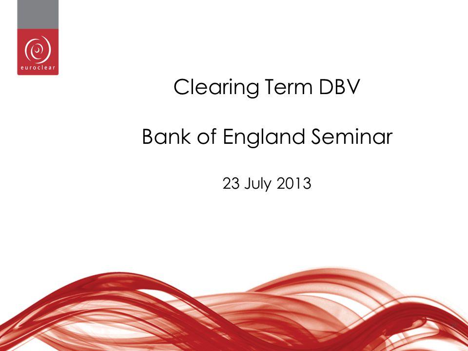 26 Clearing Term DBV Bank of England Seminar 23 July 2013