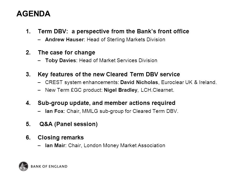 AGENDA 1.Term DBV: a perspective from the Bank's front office –Andrew Hauser: Head of Sterling Markets Division 2.The case for change –Toby Davies: He