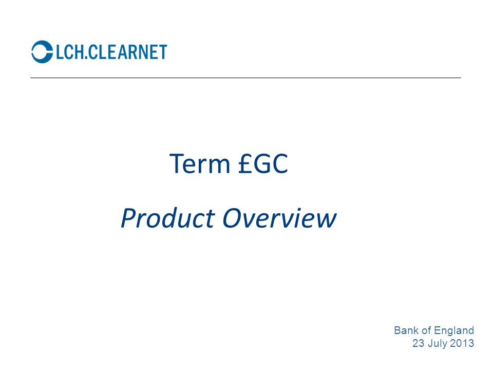 Term £GC Product Overview Bank of England 23 July 2013