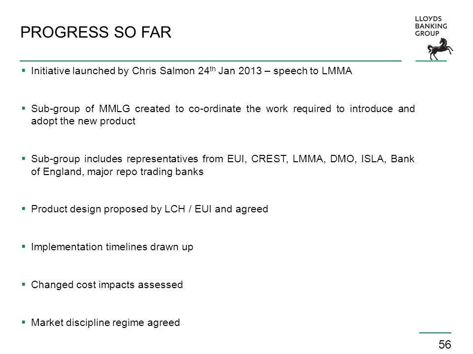 56 PROGRESS SO FAR  Initiative launched by Chris Salmon 24 th Jan 2013 – speech to LMMA  Sub-group of MMLG created to co-ordinate the work required