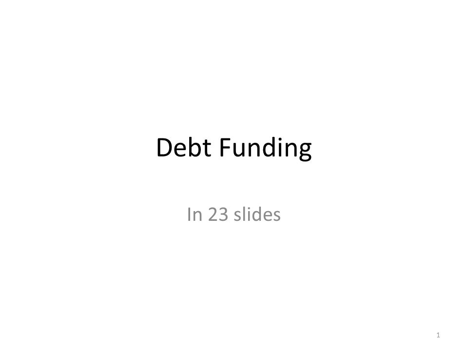 Debt Funding In 23 slides 1