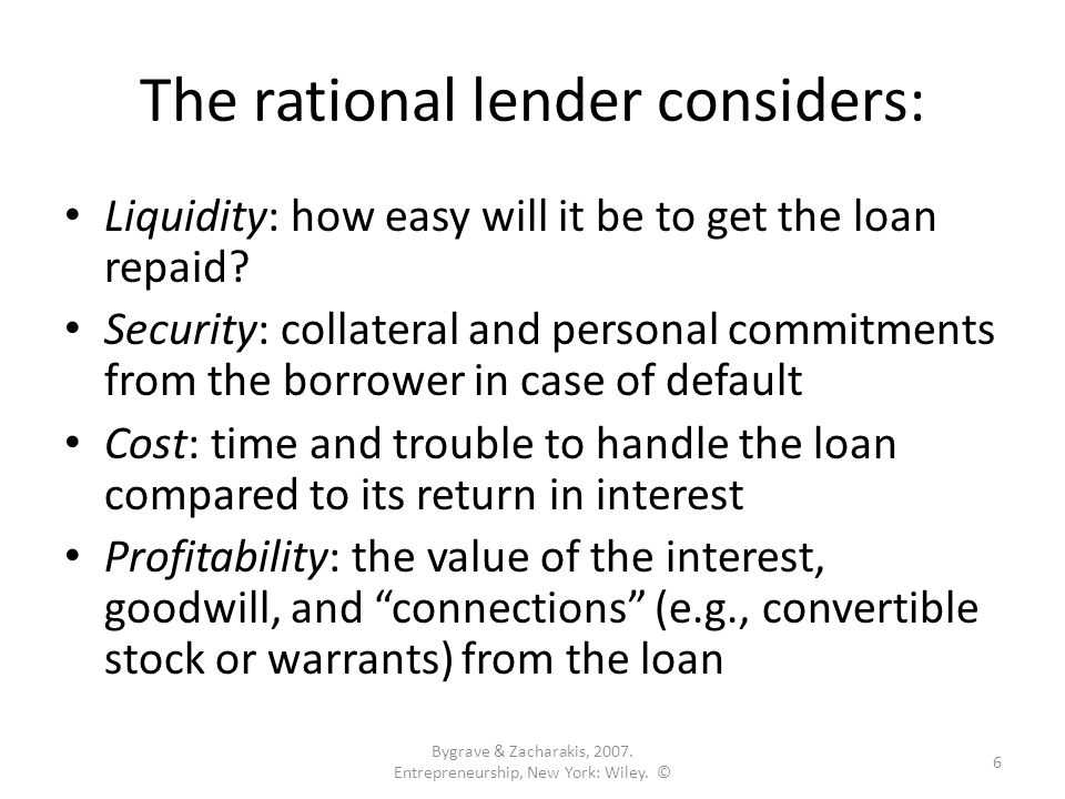 The rational lender considers: Liquidity: how easy will it be to get the loan repaid.