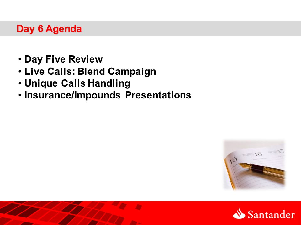 Day 6 Agenda Day Five Review Live Calls: Blend Campaign Unique Calls Handling Insurance/Impounds Presentations
