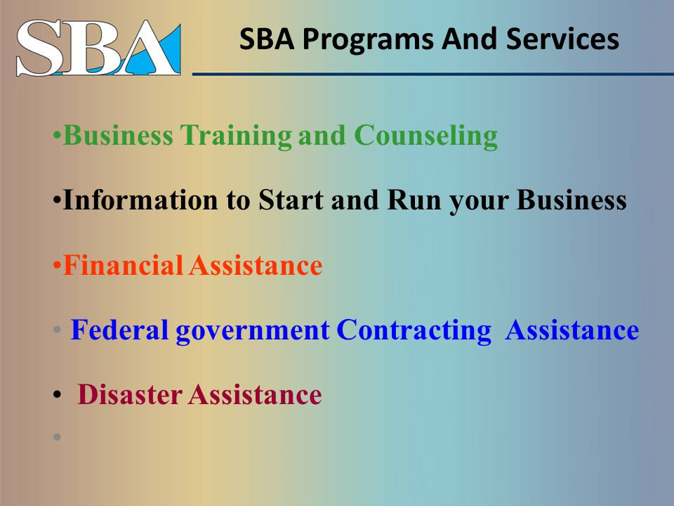 SBA 3 C's of Programs Let's summarize current SBA assistance into the 3 C's: o Counseling o Capital o Contracting Now let's add o D for Disaster Assistance and o E for Export Assistance