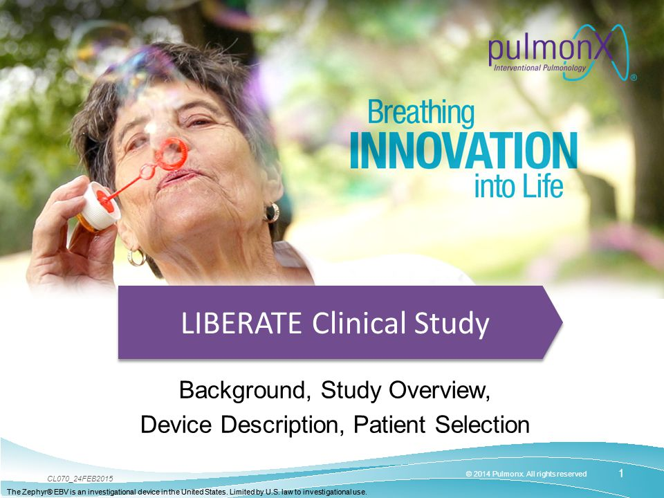 1 © 2014 Pulmonx. All rights reserved CL070_24FEB2015 The Zephyr® EBV is an investigational device in the United States. Limited by U.S. law to invest