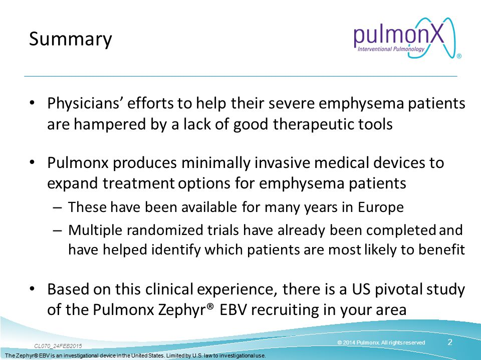 2 © 2014 Pulmonx. All rights reserved CL070_24FEB2015 The Zephyr® EBV is an investigational device in the United States. Limited by U.S. law to invest