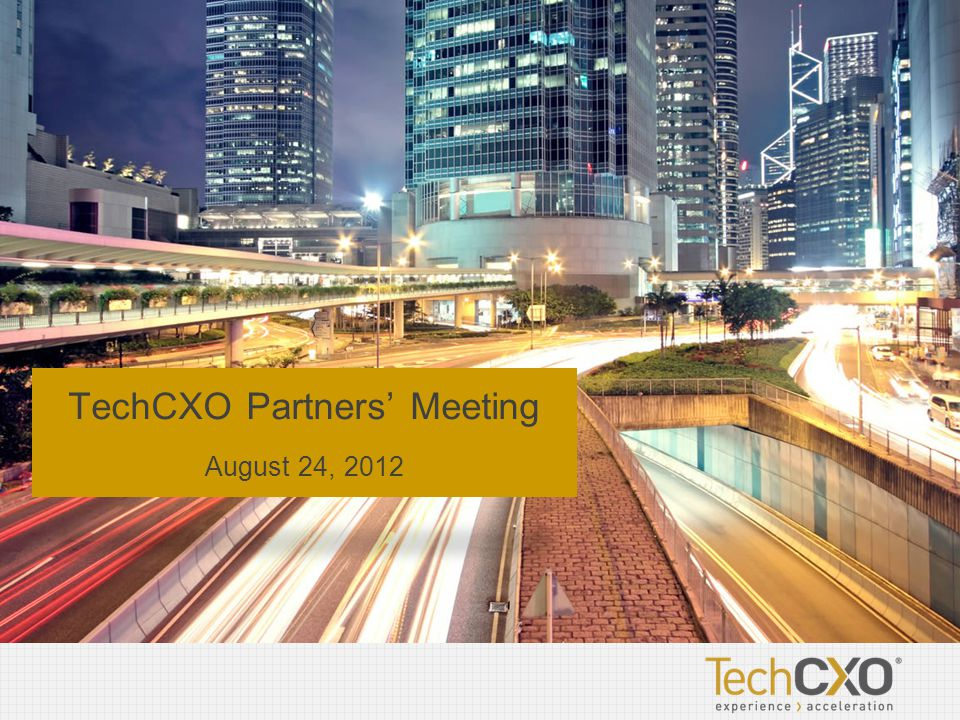 TechCXO Partners' Meeting August 24, 2012