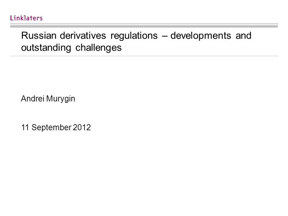 Russian derivatives regulations – developments and outstanding challenges Andrei Murygin 11 September 2012