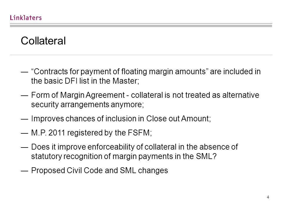 4 Collateral ― Contracts for payment of floating margin amounts are included in the basic DFI list in the Master; ―Form of Margin Agreement - collateral is not treated as alternative security arrangements anymore; ―Improves chances of inclusion in Close out Amount; ―M.P.