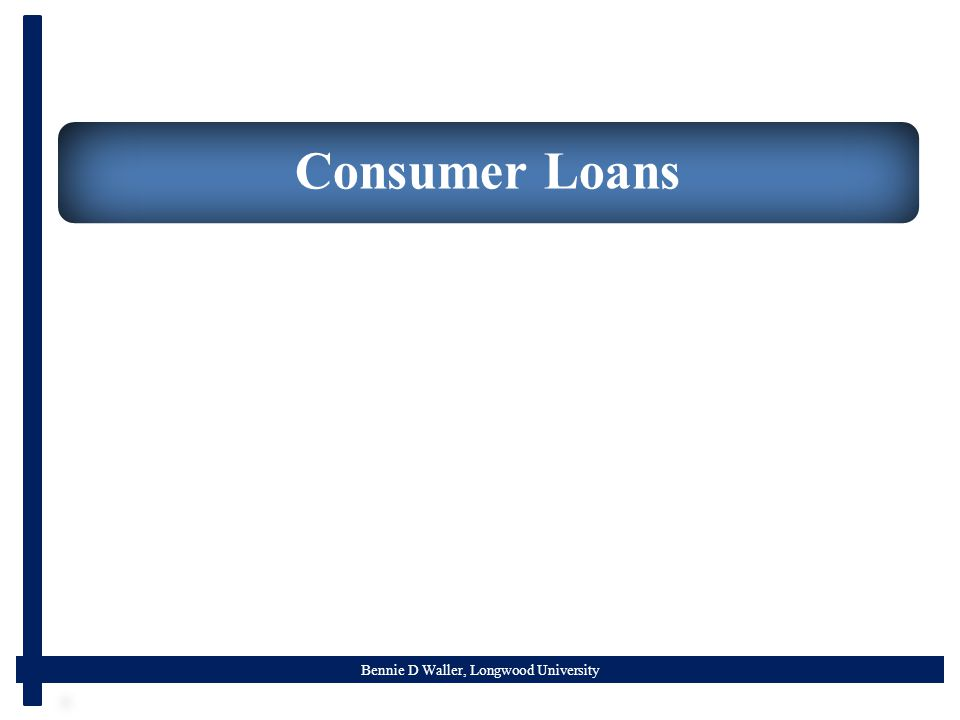 Bennie D Waller, Longwood University Consumer Loans
