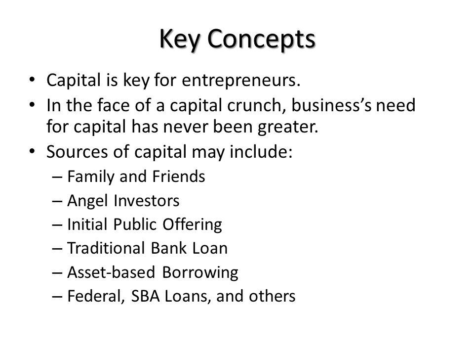 Key Concepts Capital is key for entrepreneurs.