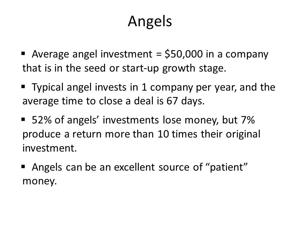 Angels  Average angel investment = $50,000 in a company that is in the seed or start-up growth stage.