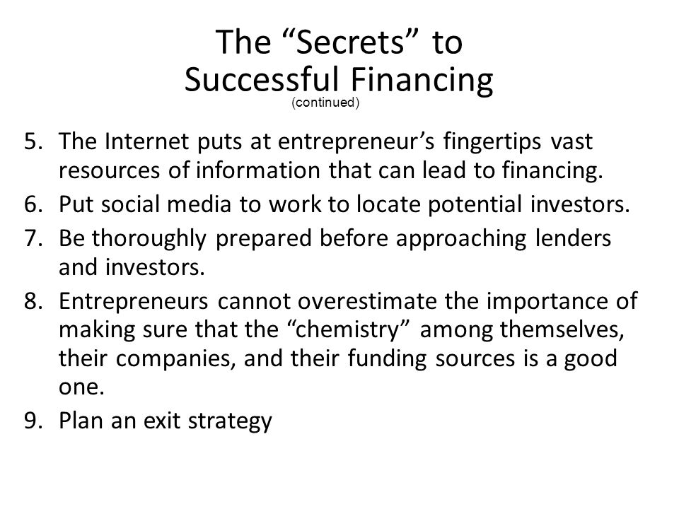 The Secrets to Successful Financing 5.The Internet puts at entrepreneur's fingertips vast resources of information that can lead to financing.