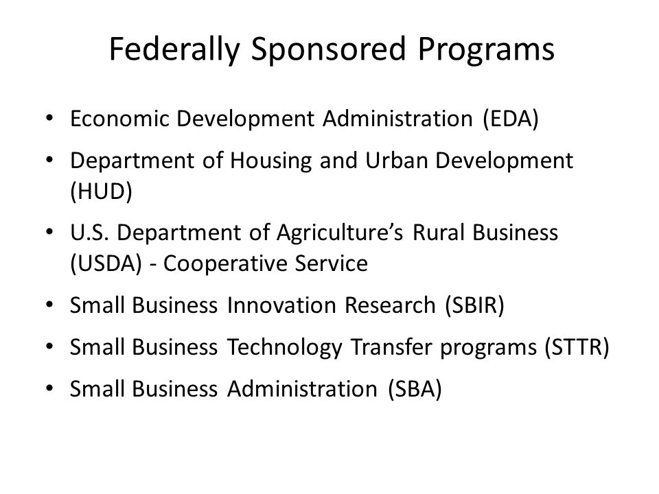 Federally Sponsored Programs Economic Development Administration (EDA) Department of Housing and Urban Development (HUD) U.S.