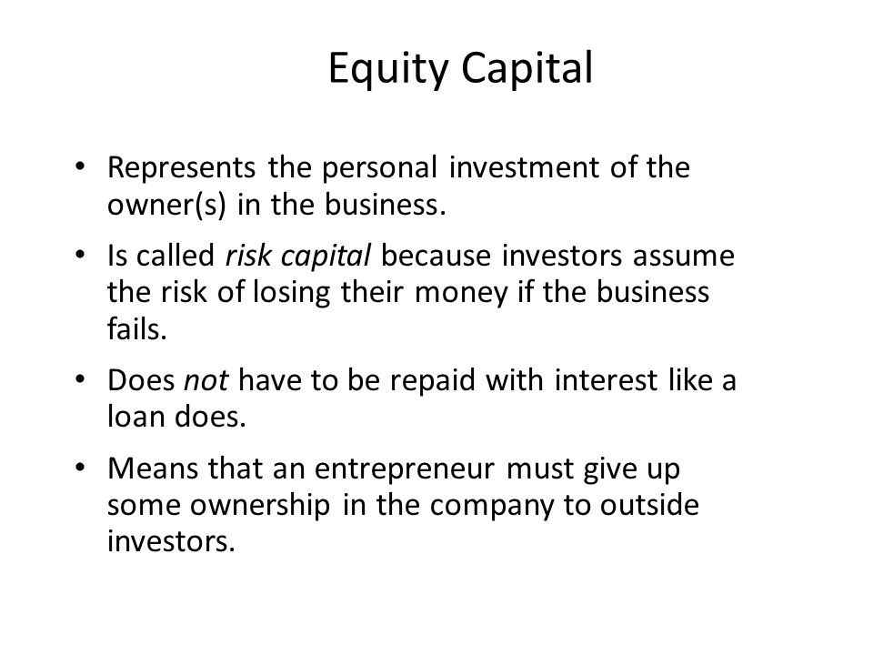 Equity Capital Represents the personal investment of the owner(s) in the business.