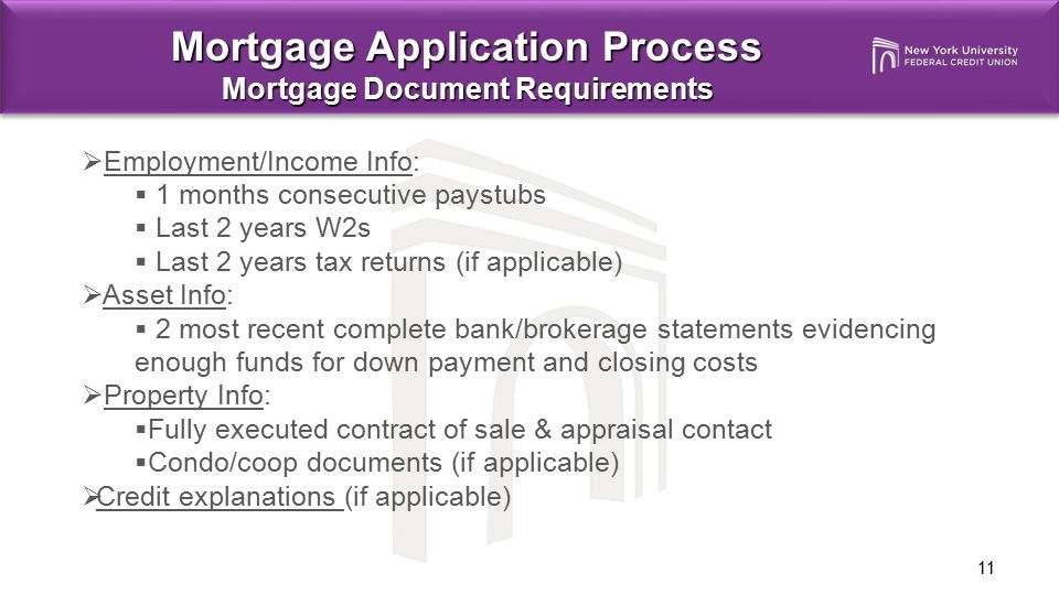 11 Mortgage Application Process Mortgage Document Requirements  Employment/Income Info:  1 months consecutive paystubs  Last 2 years W2s  Last 2 y