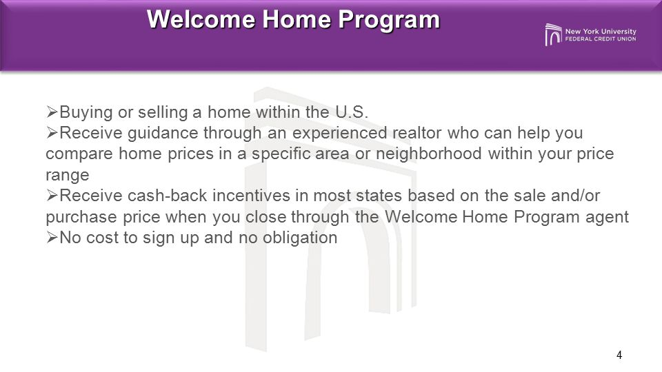 4 Welcome Home Program  Buying or selling a home within the U.S.  Receive guidance through an experienced realtor who can help you compare home pric