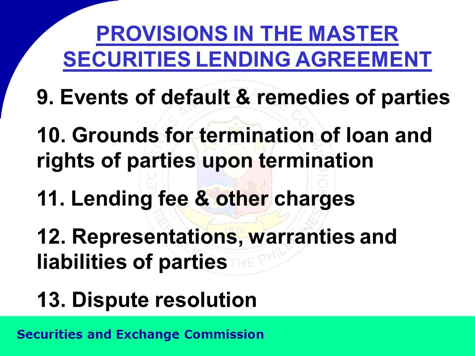 Securities and Exchange Commission PROVISIONS IN THE MASTER SECURITIES LENDING AGREEMENT 6.