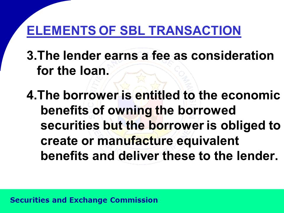 Securities and Exchange Commission ELEMENTS OF SBL TRANSACTION 1.The lender temporarily transfers the title over borrowed securities to the borrower.