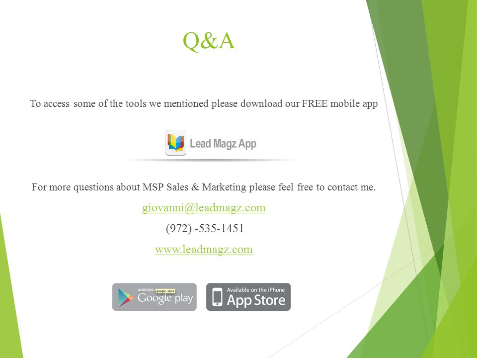 Q&A To access some of the tools we mentioned please download our FREE mobile app For more questions about MSP Sales & Marketing please feel free to co